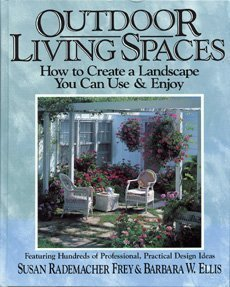 Outdoor Living Spaces: How to Create a Landscape You Can Use & Enjoy/Featuring Hundreds of Profes...