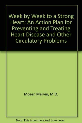 Week by Week to a Strong Heart: An Action Plan for Preventing and Treating Heart Disease and Other ...