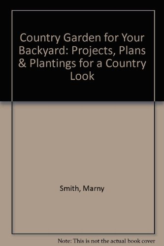 A Country Garden for Your Backyard: Projects, Plans & Plantings for a Country Look