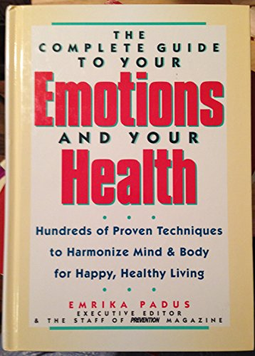 The Complete Guide to Your Emotions and Your Health: Hundreds of Proven Techniques to Harmonize ...