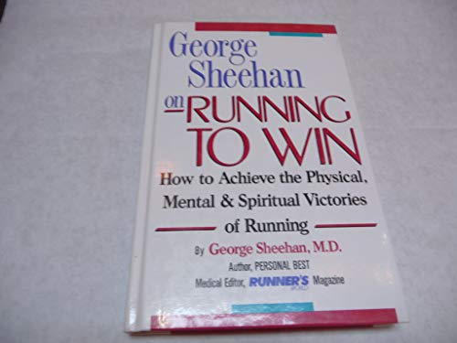 9780875961453: George Sheehan on Running to Win: How to Achieve the Physical, Mental & Spiritual Victories of Running