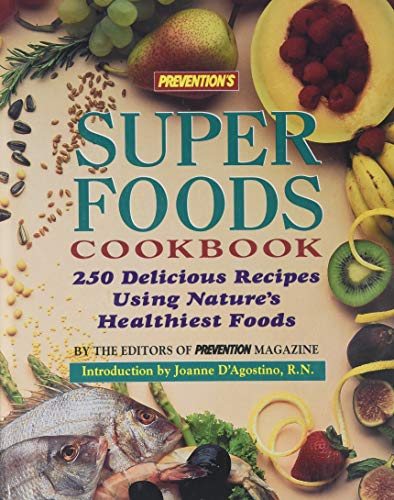 Prevention's Super Foods Cookbook: 250 Delicious Recipes Using Nature's Healthiest Foods (0875961673) by Prevention Magazine Health Books