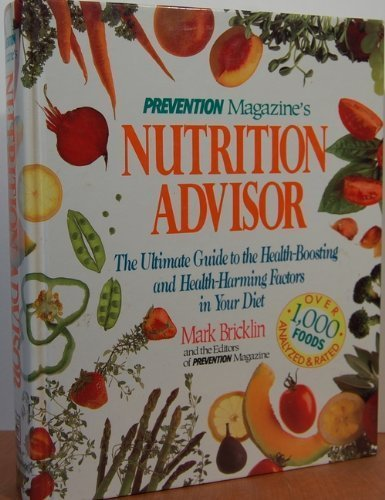 9780875961729: Prevention Magazine's Nutrition Advisor: The Ultimate Guide to the Health-Boosting and Health-Harming Factors in Your Diet
