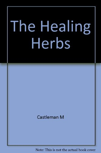 9780875961811: The Healing Herbs: The Ultimate Guide to the Curative Power of Nature's Medicines