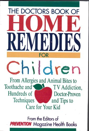 9780875961835: The Doctors Book of Home Remedies for Children: From Allergies and Animal Bites to Toothache and TV Addiction, Hundreds of Doctor-Proven Techniques