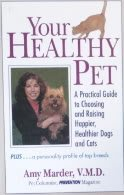 Your Healthy Pet: A Practical Guide to Choosing and Raising Happier, Healthier Dogs and Cats: ...