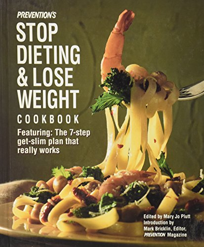Prevention's Stop Dieting and Lose Weight Cookbook: Featuring the Seven-Step-Get-Slim Plan ...