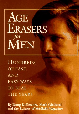 Age Erasers for Men: Hundreds of Fast and Easy Ways to Beat the Years: Dollemore, Doug; Giuliucci, ...