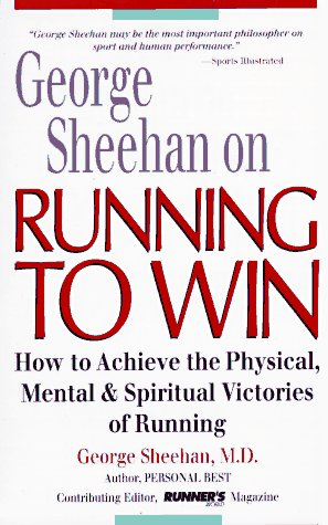 9780875962177: George Sheehan on Running to Win: How to Achieve the Physical, Mental and Spiritual Victories of Running