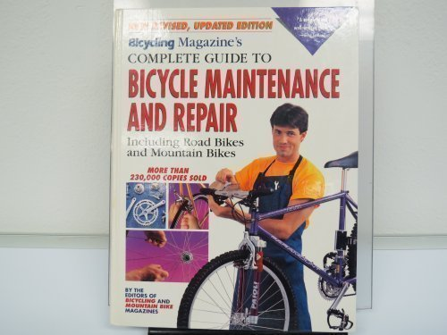 9780875962184: Bicycling Magazine's Complete Guide to Bicycle Maintenance and Repair: Including Road Bikes and Mountain Bikes