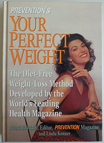 9780875962290: Prevention's Your Perfect Weight: The Diet-Free Weight Loss Method Developed by the World's Leading Health Magazine