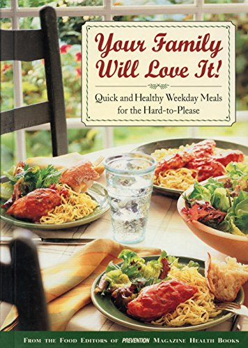 Your Family Will Love It: Quick and Healthy Weekday Meals for the Hard-To-Please [Hardcover]