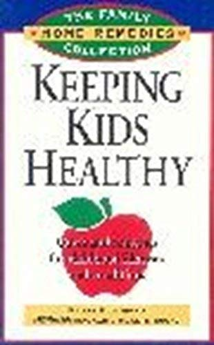 9780875962641: Keeping Kids Healthy: Cures and Remedies for Childhood Illnesses and Conditions (The Family Home Remedies Collection)