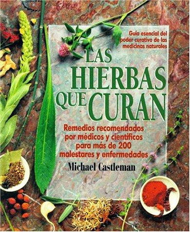 9780875962672: Las Hierbas Que Curan: LA Guia Mas Moderna De Las Medicinas Naturales Y Su Poder Curativo/the Healing Herbs (Spanish Edition)