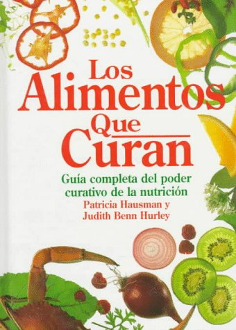 Los Alimentos Que Curan (Spanish Edition): Hausman, Patricia; Hurley, Judith Benn