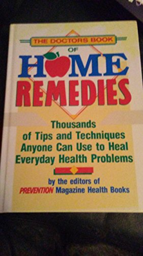 Doctors' Book of Home Remedies: Thousands of Tips and Techniques Anyone Can Use to Heal ...