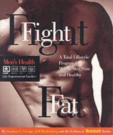Fight Fat: A Total Lifestyle Program for Men to Stay Slim and Healthy (Men's Health Life ...