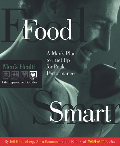 Food Smart: A Man's Plan to Fuel up for Peak Performance (Men's Health Life Improvement Guides) (9780875962801) by Bredenberg, Jeff; Bauman, Alisa; Editors Of Men's Health