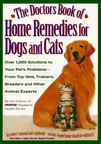 9780875962948: The Doctors Book of Home Remedies for Dogs and Cats: Over 1,000 Solutions to Your Pet's Problems from Top Vets, Trainers, Breeders and Other Animal Experts