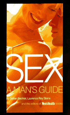 Sex: A Man's Guide: Stefan Bechtel, Laurence Roy Stains
