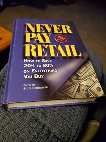 Never Pay Retail: How to Save 20% to 80% on Everything You Buy