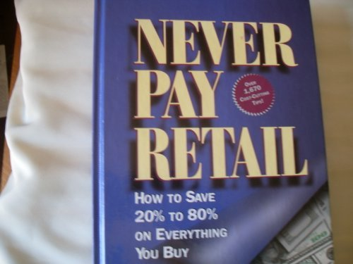 9780875963020: Never Pay Retail: How to Save 20% to 80% on Everything You Buy