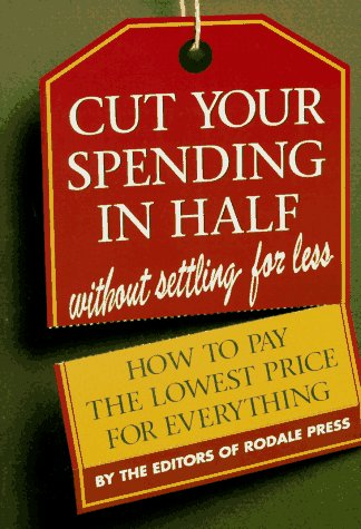 Cut Your Spending in Half: Without Settling for Less : How to Pay the Lowest Price for Everything (9780875963136) by Rodale Press