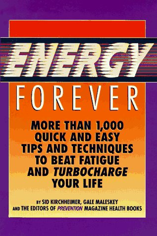 Energy Forever: More Than 1,000 Quick and Easy Tips and Techniques to Beat Fatigue and Turbocharge ...
