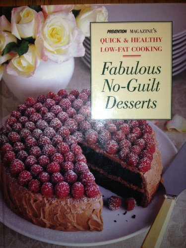 Fabulous No-Guilt Desserts: From Sorbet to Chocolate Cake, Sin-Free Desserts for Every Occasion (Prevention Magazine's Quick & Healthy Low-Fat Cooking) (0875963285) by Prevention Magazine Health Books