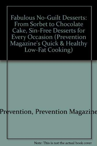 9780875963297: Fabulous No-Guilt Desserts: From Sorbet to Chocolate Cake, Sin-Free Desserts for Every Occasion (Prevention Magazine's Quick & Healthy Low-Fat Cooking)