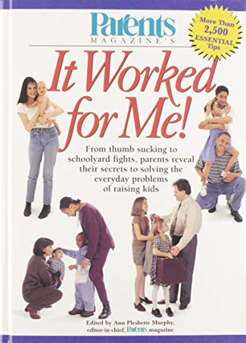 9780875963402: Parents Magazine's It Worked for Me! From Thumb Sucking to Schoolyard Fights, Parents Reveal Their Secrets to Solving the Everyday Problems of Raising Kids