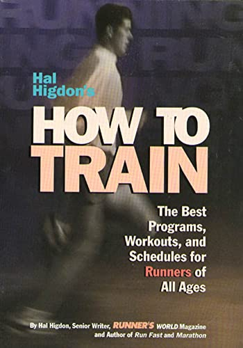 9780875963525: Hal Higdon's How to Train: The Best Programs, Workouts, And Schedules For Runners Of All Ages