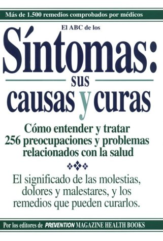 Sintomas, Sus Causas y Curas - Symptoms, Their Causes and Cures: How to Understand and Treat 265 Health Concerns (Spanish Edition) (9780875963662) by Prevention Magazine Editors; Feinstein, Alice