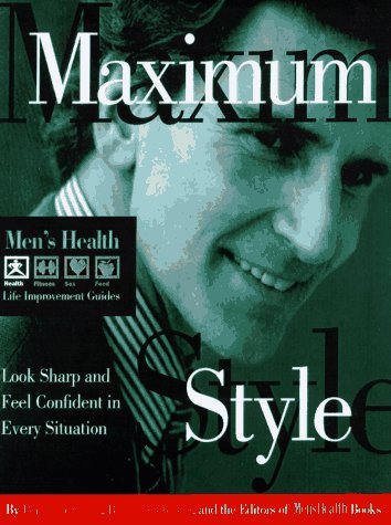 Maximum Style: Look Sharp and Feel Confident in Every Situation (Men's Health Life Improvement Guides) (9780875963792) by Editors Of Men's Health
