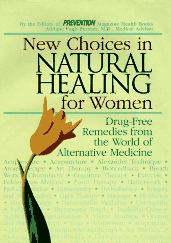 New Choices in Natural Healing for Women: Drug-Free Remedies from the World of Alternative Medicine (0875963870) by Barbara Loecher; Sara Altshul O'Donnell; Sharon Faelten; Prevention Magazine Health Books