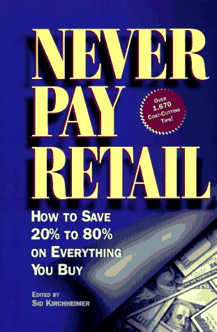 Never Pay Retail: How to Save 20: Sid Kirchheimer