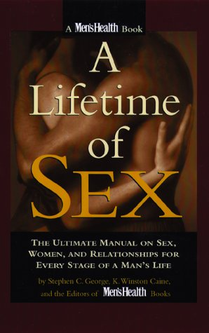 A Lifetime of Sex: The Ultimate Manual on Sex, Women, and Relationships for Every Stage of a Man&#...