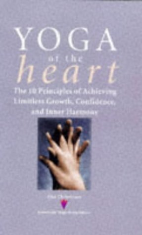Yoga of the Heart: Ten Principles of Achieving Limitless Growth, Confidence, and Inner Harmony: ...
