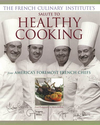 The French Culinary Institute's Salute to Healthy Cooking, From America's Foremost French Chefs (0875964400) by Alain Sailhac; Jacques Pepin; Andre Soltner; Jacques Torres; French Culinary Institute