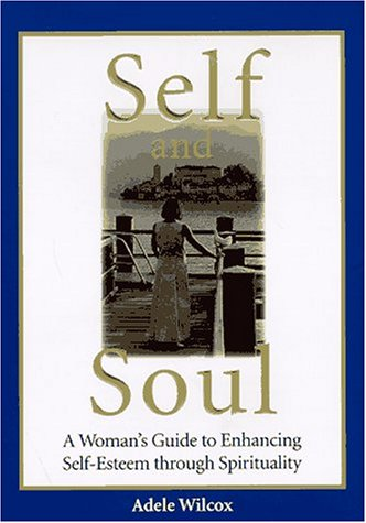 9780875964461: Self and Soul: A Woman's Guide to Enhancing Self-Esteem Through Spirituality