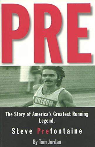 9780875964577: Pre: The Story of America's Greatest Running Legend, Steve Prefontaine