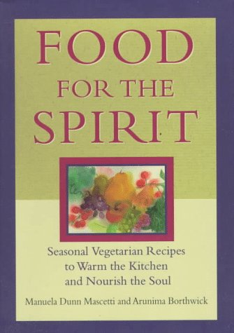 9780875964607: Food for the Spirit: Seasonal Vegetarian Recipes to Warm the Kitchen and Nourish the Soul
