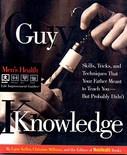 Guy Knowledge: Skills, Tricks, and Techniques That Your Father Meant to Teach You--But Probably ...