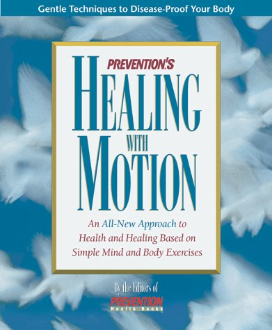 9780875965338: Prevention's Healing With Motion: An All-New Approach to Health and Healing Based on Simple Mind and Body Exercises