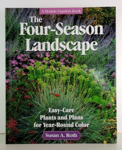 9780875965567: The Four-Season Landscape: Easy-Care Plants and Plans for Year-Round Color (A Rodale Garden Book)