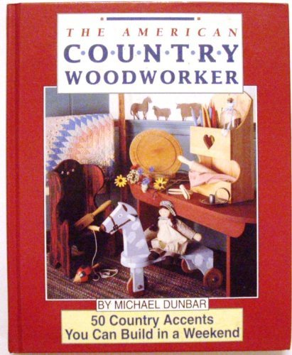 9780875965680: The American Country Woodworker: 50 Country Accents You Can Build in a Weekend