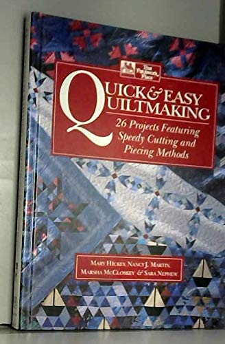Quick & Easy Quiltmaking: 26 Projects Featuring Speedy Cutting and Piecing Methods (9780875965765) by Nancy J. Martin; Marsha McCloskey; Sara Nephew; Mary Hickey