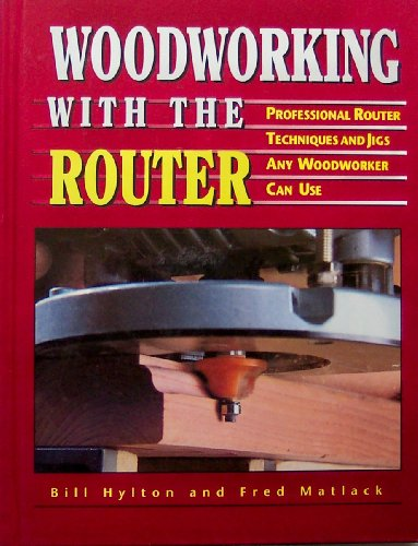 9780875965772: Woodworking With the Router: Professional Router Techniques and Jigs Any Woodworker Can Use