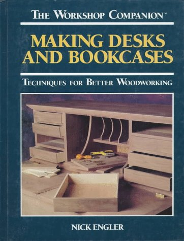 9780875965819: Making Desks and Bookcases: Techniques for Better Woodworking (The Workshop Companion)