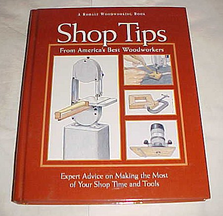 Shop Tips from America's Best Woodworkers: Expert Advice on Making the Most of Your Shop Time and Tools (9780875965918) by Rodale Press